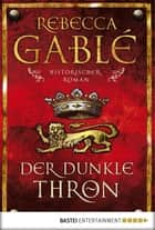 Der dunkle Thron - Historischer Roman ebook by Rebecca Gablé