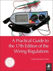 A Practical Guide to the 17th Edition of the Wiring Regulations ebook by Christopher Kitcher