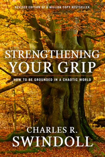 Strengthening Your Grip - How to be Grounded in a Chaotic World eBook by Charles R. Swindoll