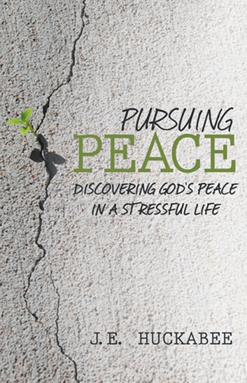 Pursuing Peace - Discovering God's Peace in a Stressful Life ebook by J.E. Huckabee