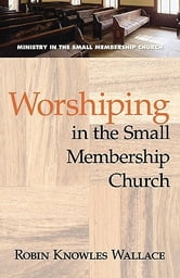 Worshiping in the Small Membership Church ebook by Wallace