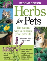 Herbs for Pets - The Natural Way to Enhance Your Pet's Life ebook by Mary L. Wulff,Greg L. Tilford