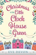 Christmas at the Little Clock House on the Green (Whispers Wood, Book 2) ebook by Eve Devon