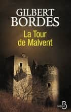 La tour de Malvent ebook by Gilbert BORDES