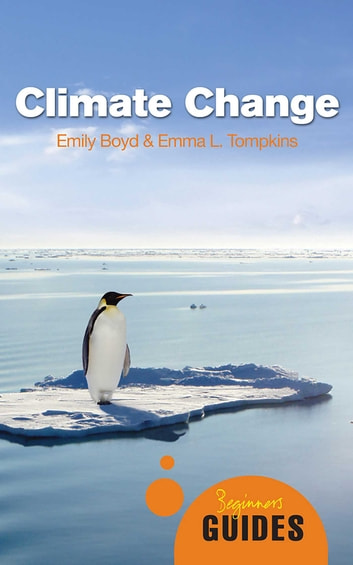 Climate Change - A Beginner's Guide ebook by Emily Boyd,Emma L. Tompkins