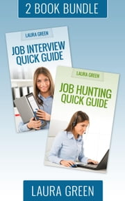 "(2 Book Box Set) ""Job Hunting Quick Guide"" & ""Job Interview Quick Guide"" - Job Search 101, #4 ebook by Laura Green"