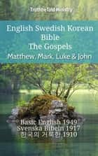 English Swedish Korean Bible - The Gospels - Matthew, Mark, Luke & John - Basic English 1949 - Svenska Bibeln 1917 - 한국의 거룩한 1910 ebook by TruthBeTold Ministry, Joern Andre Halseth, Samuel Henry Hooke