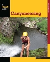 Canyoneering, 2nd: A Guide to Techniques for Wet and Dry Canyons ebook by Black, David