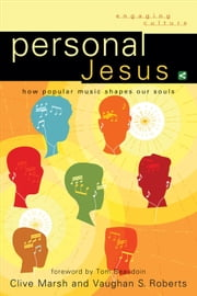Personal Jesus (Engaging Culture) - How Popular Music Shapes Our Souls ebook by Clive Marsh,Vaughan S. Roberts,Tom Beaudoin