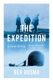 The Expedition - Solving the Mystery of a Polar Tragedy ebook by Bea Uusma