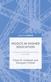 MOOCs in Higher Education - Institutional Goals and Paths Forward ebook by Fiona M. Hollands,Devayani Tirthali