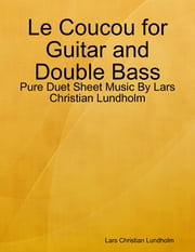 Le Coucou for Guitar and Double Bass - Pure Duet Sheet Music By Lars Christian Lundholm ebook by Lars Christian Lundholm