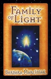 Family of Light: Pleiadian Tales and Lessons in Living - Pleiadian Tales and Lessons in Living ebook by Barbara Marciniak