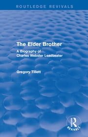 The Elder Brother - A Biography of Charles Webster Leadbeater ebook by Gregory Tillett