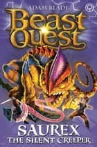 Beast Quest: 94: Saurex the Silent Creeper - Series 17 Book 4 ebook by Adam Blade