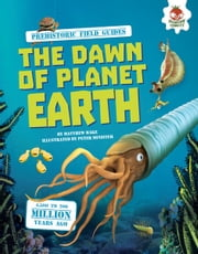 The Dawn of Planet Earth ebook by Matthew  Rake,Peter  Minister