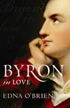 Byron In Love ebook by Edna O'Brien