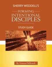 Sherry Weddell's Forming Intentional Disciples Study Guide ebook by Ximena DeBroeck