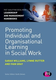 Promoting Individual and Organisational Learning in Social Work ebook by Sarah Williams,Lynne Rutter,Ivan Lincoln Gray