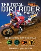 Total Dirt Rider Manual ebook by Pete Peterson,The Editors of Dirt Rider
