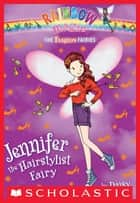 The Fashion Fairies #5: Jennifer the Hairstylist Fairy - A Rainbow Magic Book ebook by Daisy Meadows