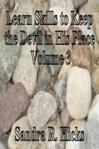 Learn Skills to Keep the Devil in His Place: Volume 3 ebook by Sandra Renee Hicks
