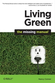 Living Green: The Missing Manual - The Missing Manual ebook by Nancy Conner
