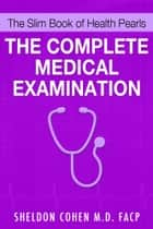 The Slim Book of Health Pearls: The Complete Medical Examination ebook by Sheldon Cohen M.D. FACP