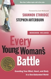 Every Young Woman's Battle - Guarding Your Mind, Heart, and Body in a Sex-Saturated World ebook by Shannon Ethridge,Stephen Arterburn