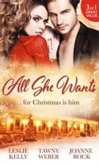 All She Wants...: Oh, Naughty Night! / Nice & Naughty / Under Wraps (Mills & Boon M&B) ebook by Leslie Kelly, Tawny Weber, Joanne Rock