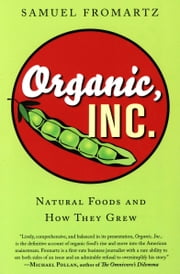 Organic, Inc. - Natural Foods and How They Grew ebook by Samuel Fromartz