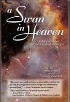 A Swan in Heaven: Conversations Between Two Worlds ebook by Terri Daniel