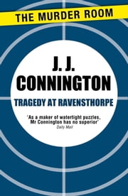 Tragedy at Ravensthorpe ebook by J. J. Connington