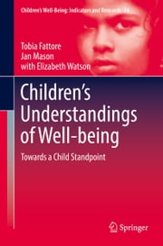 Children's Understandings of Well-being - Towards a Child Standpoint ebook by Tobia Fattore,Jan Mason,Elizabeth Watson