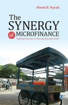 The Synergy of Microfinance - Fighting Poverty by Moving beyond Credit ebook by Binod B Nayak