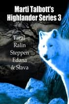 Marti Talbott's Highlander Series, 3 ebook by Marti Talbott