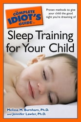 The Complete Idiot's Guide to Sleep Training Your Child ebook by Jennifer Lawler,Melissa Burnham Ph.D.