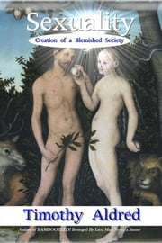 Sexuality: Creation of a Blemished Society ebook by Timothy Aldred