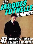 The Jacques Futrelle Megapack ebook by Jacques Futrelle