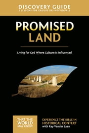 Promised Land Discovery Guide - Living for God Where Culture Is Influenced ebook by Ray Vander Laan, Stephen and Amanda Sorenson