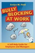 Bully Blocking at Work ebook by Evelyn M. Field