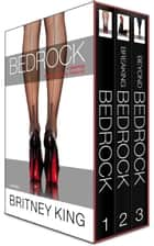 The Bedrock Series: Books 1-3 - The Bedrock Trilogy ebook by Britney King