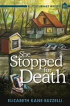 She Stopped for Death - A Little Library Mystery ebook by Elizabeth Kane Buzzelli
