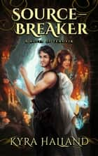 Source-Breaker - A Novel of Tehovir ebook by Kyra Halland
