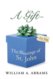 A Gift - The Blessings of St. John ebook by William A. Abrams