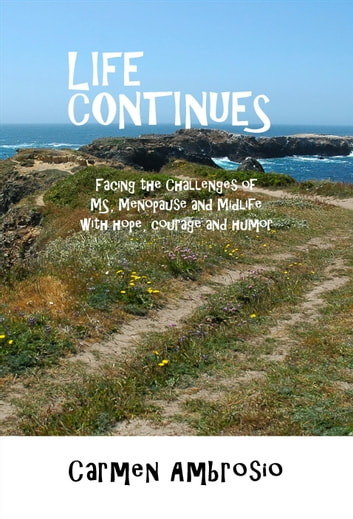 Life Continues: Facing the Challenges of MS, Menopause & Midlife with Hope, Courage & Humor ebook by Carmen Ambrosio