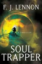 Soul Trapper ebook by F. J. Lennon
