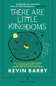ebook There Are Little Kingdoms de Kevin Barry