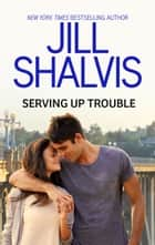 Serving Up Trouble ebook by Jill Shalvis