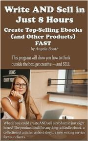 Write AND Sell in Just 8 Hours: Create Top-Selling Ebooks FAST ebook by Angela Booth